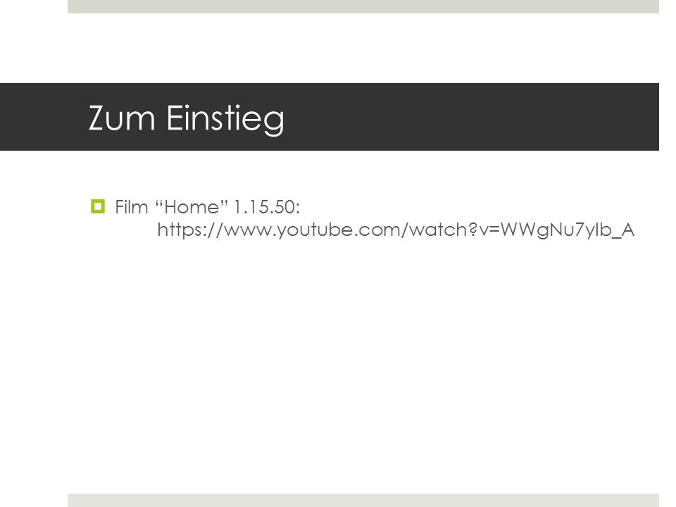 Zum Einstieg Film Home 1.15.50: https://www.youtube.com/watch v=WWgNu7yIb_A