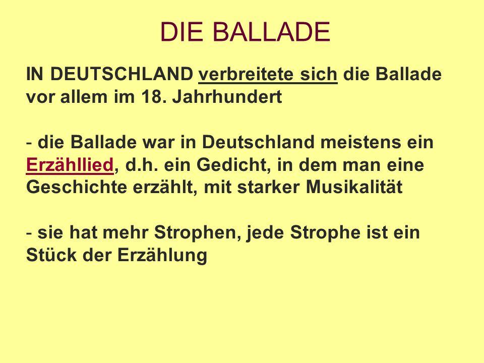 DIE BALLADE IN DEUTSCHLAND verbreitete sich die Ballade vor allem im 18. Jahrhundert.