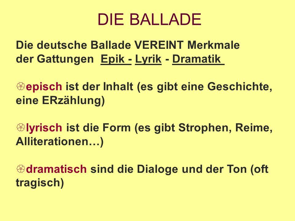 DIE BALLADE Die deutsche Ballade VEREINT Merkmale der Gattungen Epik - Lyrik - Dramatik