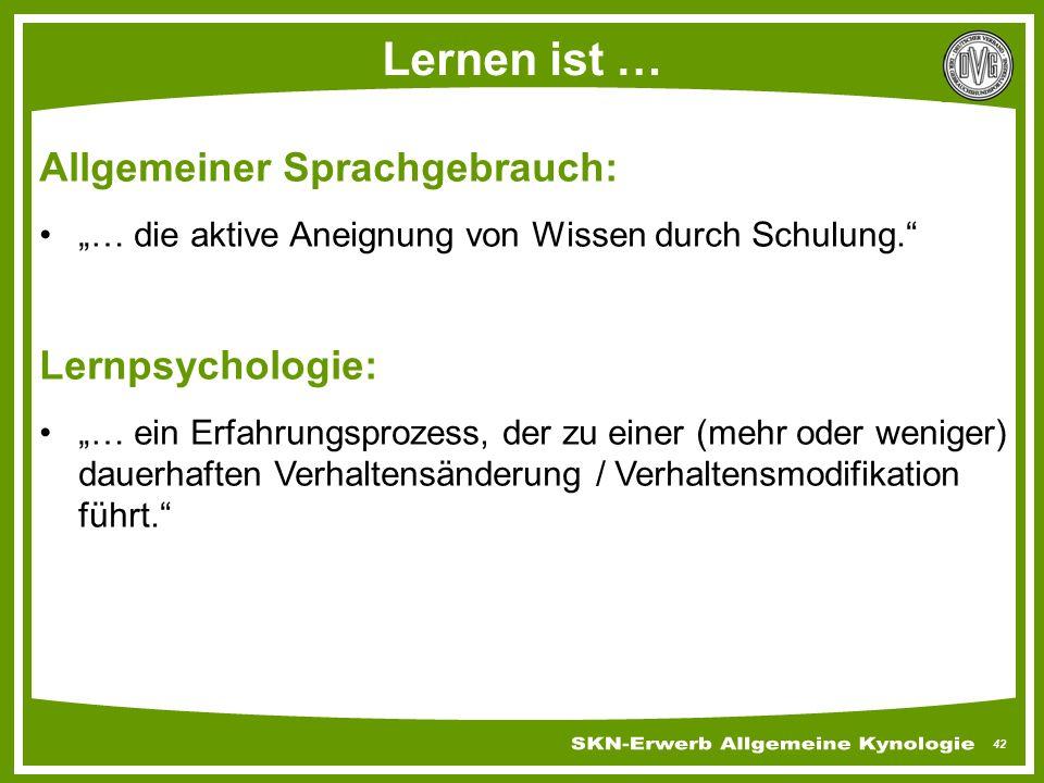 Lernen ist … Allgemeiner Sprachgebrauch: Lernpsychologie: