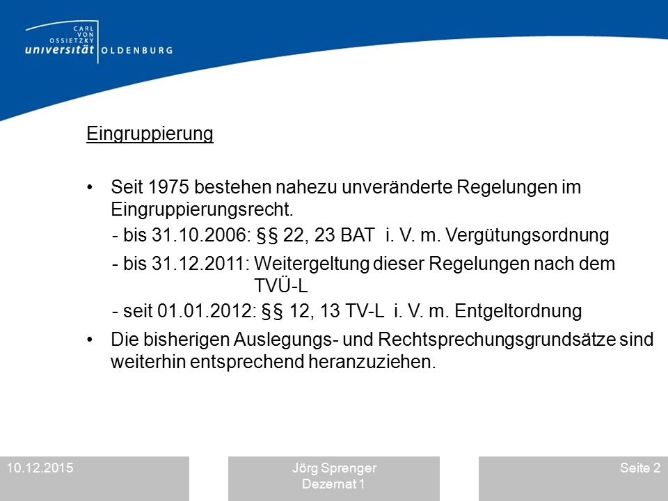 - bis 31.10.2006: §§ 22, 23 BAT i. V. m. Vergütungsordnung