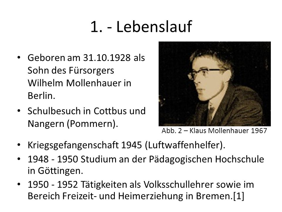 1. - Lebenslauf Geboren am 31.10.1928 als Sohn des Fürsorgers Wilhelm Mollenhauer in Berlin. Schulbesuch in Cottbus und Nangern (Pommern).