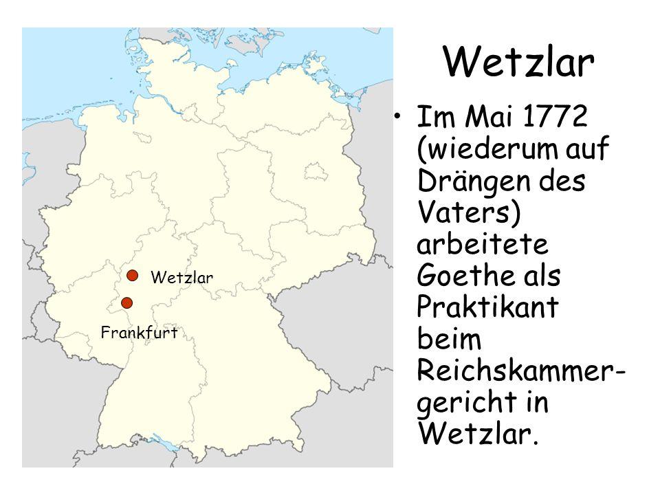 Wetzlar Im Mai 1772 (wiederum auf Drängen des Vaters) arbeitete Goethe als Praktikant beim Reichskammer-gericht in Wetzlar.