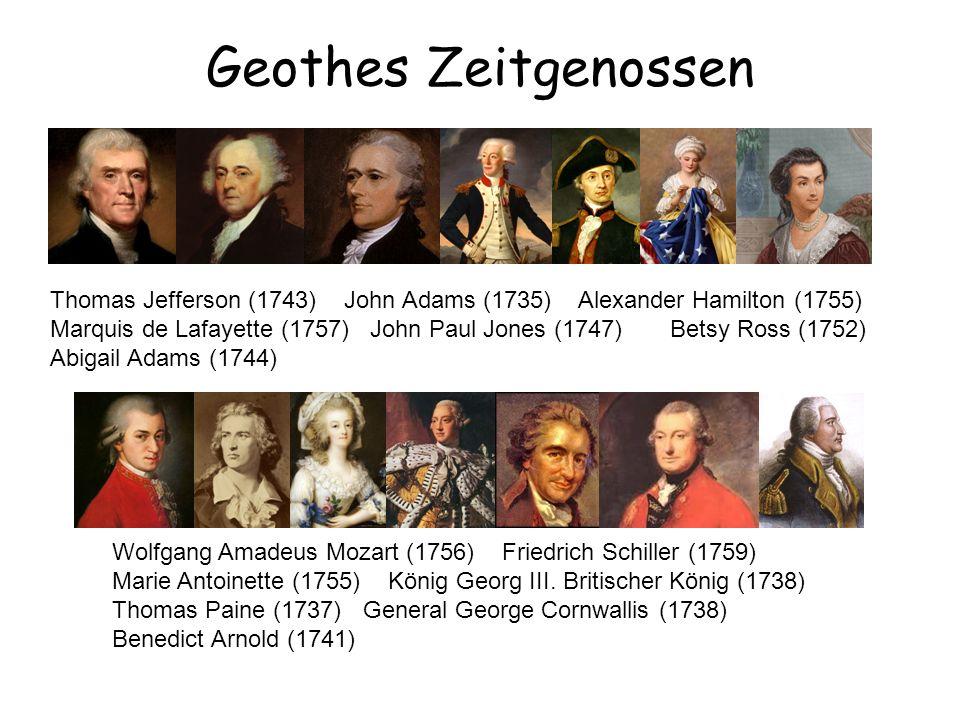 Geothes Zeitgenossen Thomas Jefferson (1743) John Adams (1735) Alexander Hamilton (1755)
