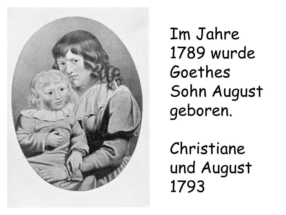 Im Jahre 1789 wurde Goethes Sohn August geboren