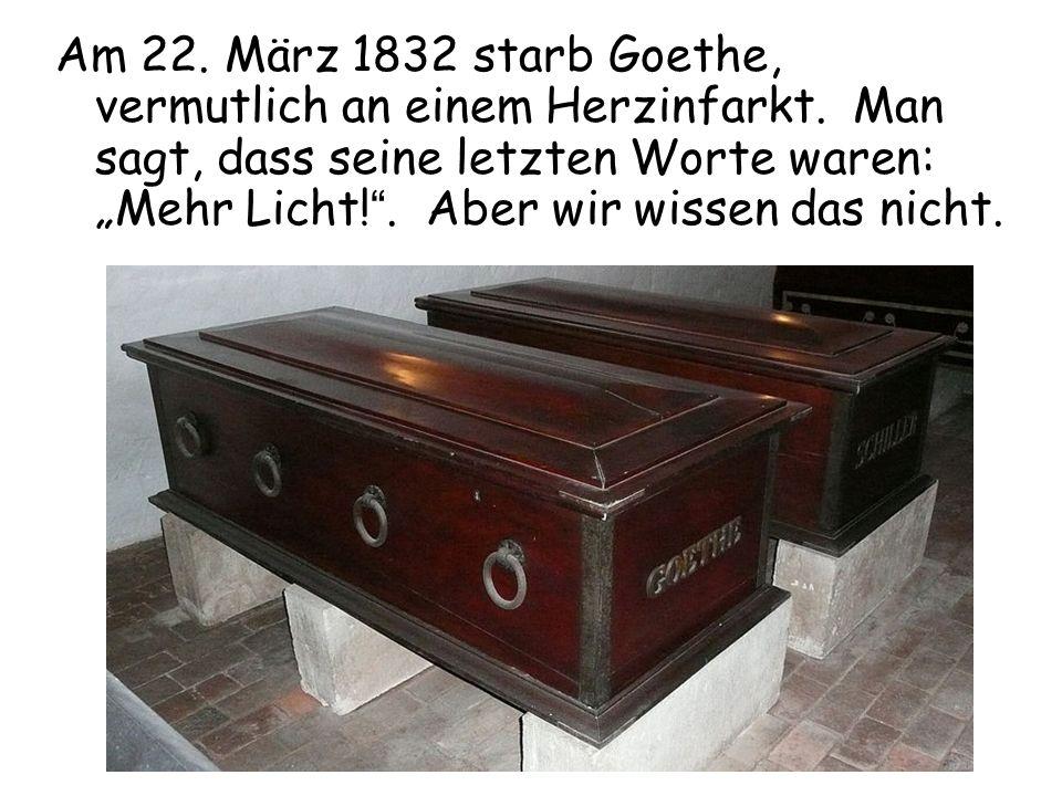 Am 22. März 1832 starb Goethe, vermutlich an einem Herzinfarkt
