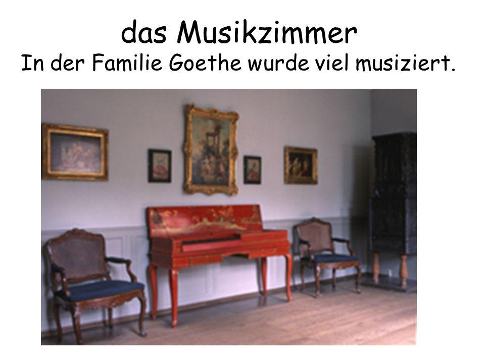 das Musikzimmer In der Familie Goethe wurde viel musiziert.