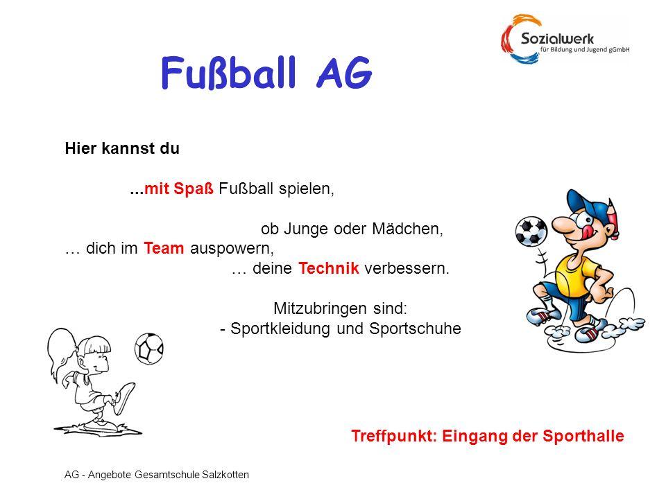 Fußball AG Hier kannst du ...mit Spaß Fußball spielen,