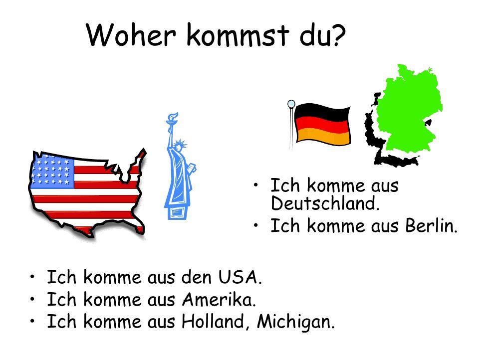 Woher kommst du Ich komme aus Deutschland. Ich komme aus Berlin.