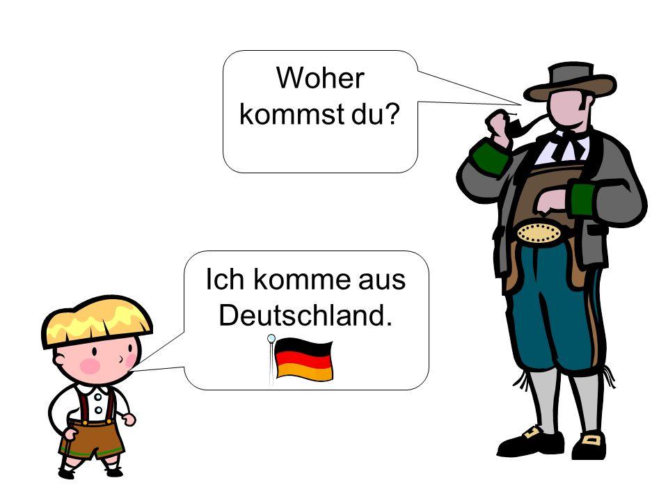 Ich komme aus Deutschland.
