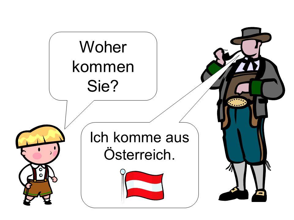Ich komme aus Österreich.