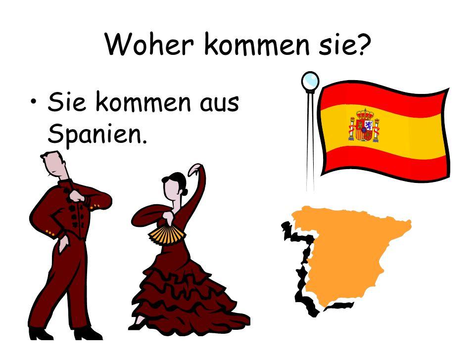 Woher kommen sie Sie kommen aus Spanien.