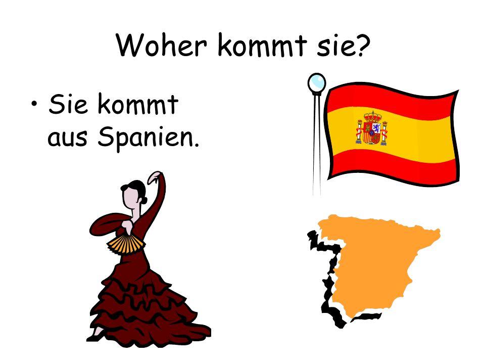 Woher kommt sie Sie kommt aus Spanien.