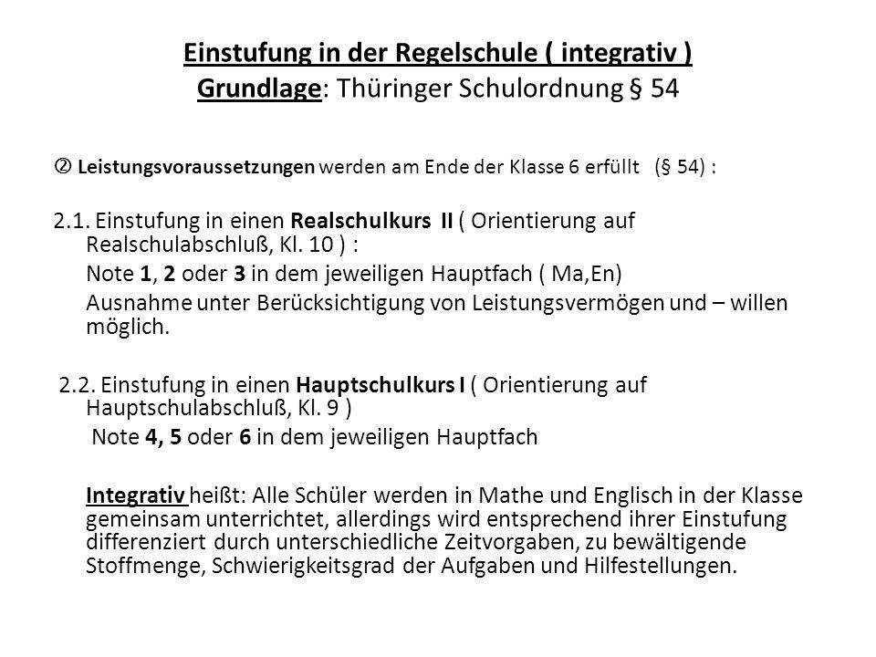 Einstufung in der Regelschule ( integrativ ) Grundlage: Thüringer Schulordnung § 54