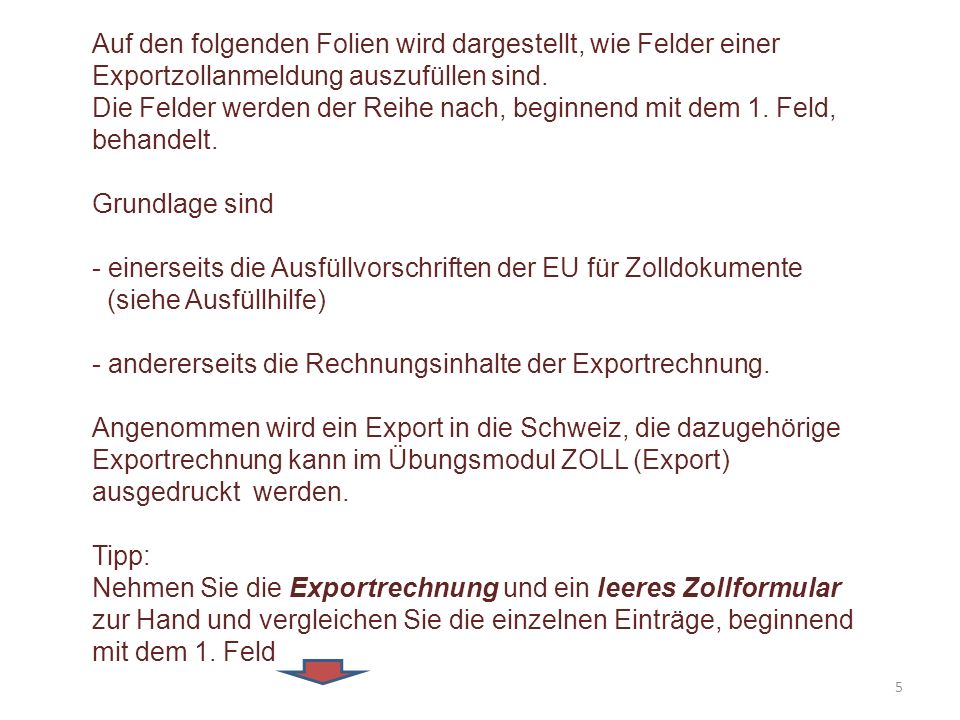 Auf den folgenden Folien wird dargestellt, wie Felder einer Exportzollanmeldung auszufüllen sind.