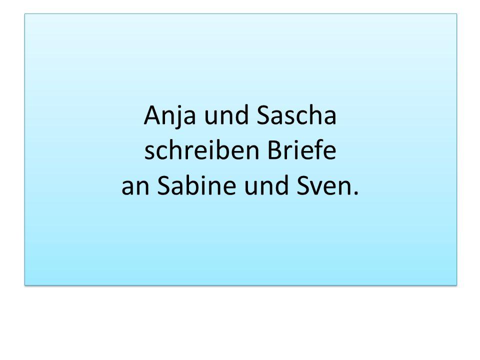 Anja und Sascha schreiben Briefe an Sabine und Sven.