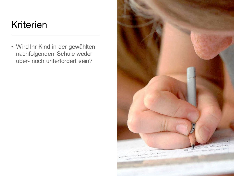 Kriterien Wird Ihr Kind in der gewählten nachfolgenden Schule weder über- noch unterfordert sein