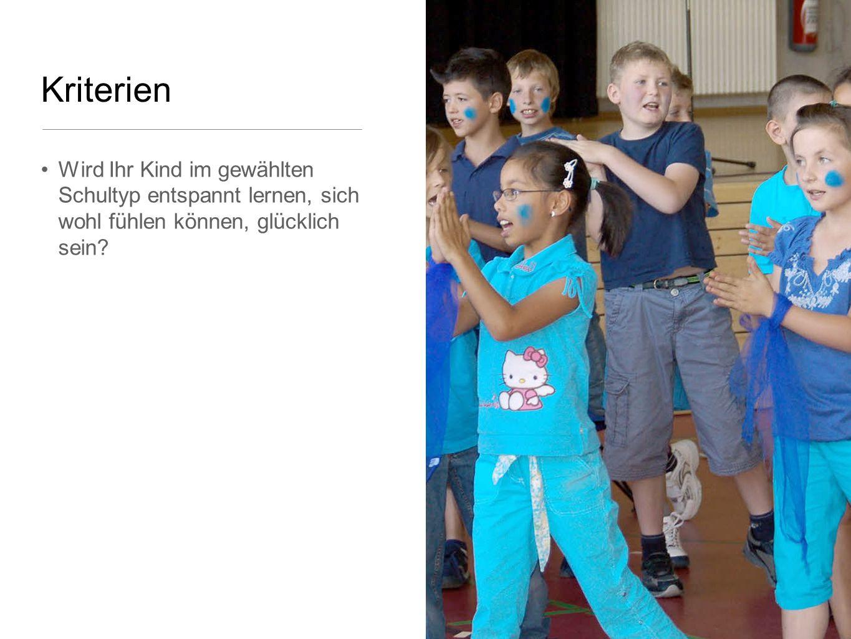 Kriterien Wird Ihr Kind im gewählten Schultyp entspannt lernen, sich wohl fühlen können, glücklich sein