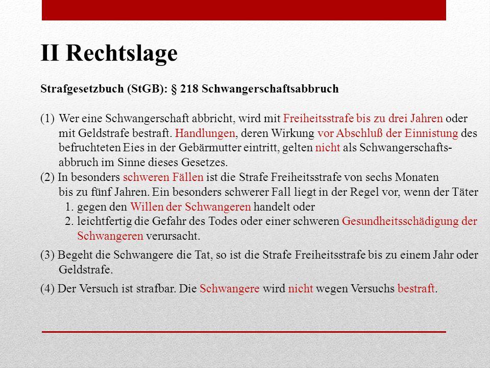 II Rechtslage Strafgesetzbuch (StGB): § 218 Schwangerschaftsabbruch