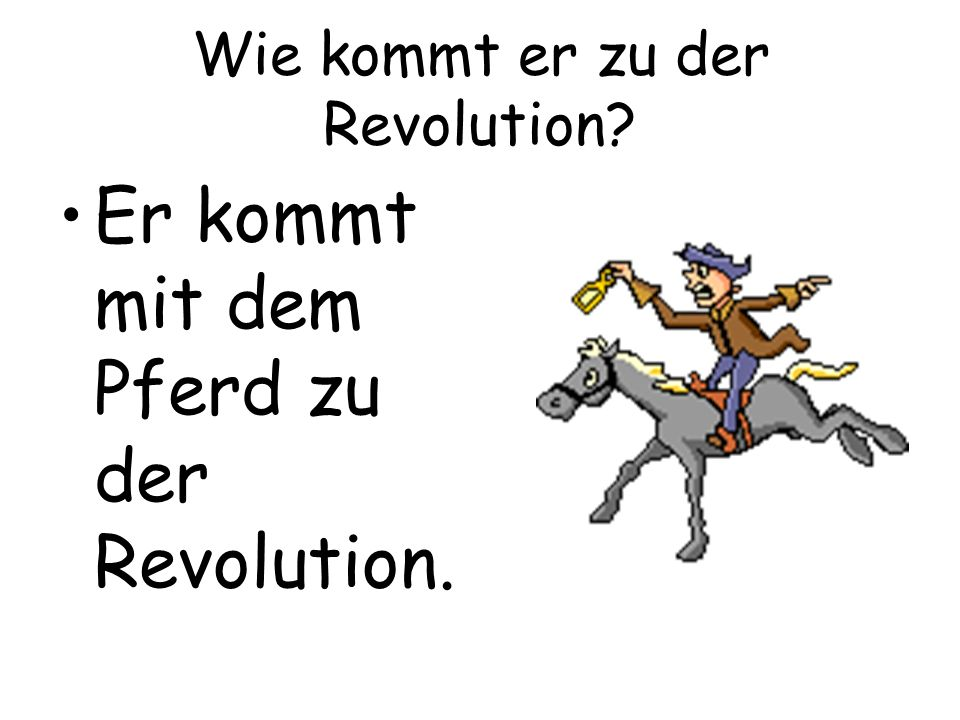 Wie kommt er zu der Revolution