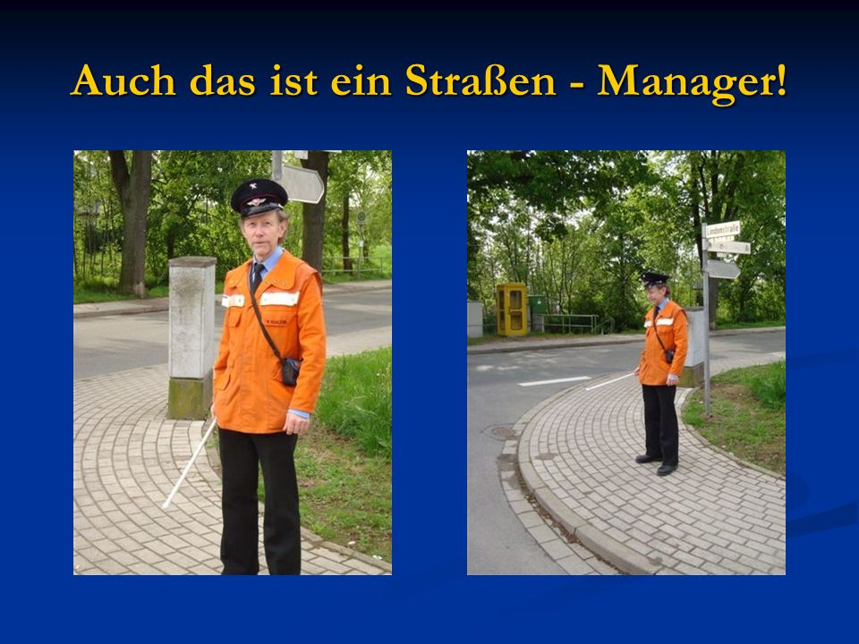 Auch das ist ein Straßen - Manager!