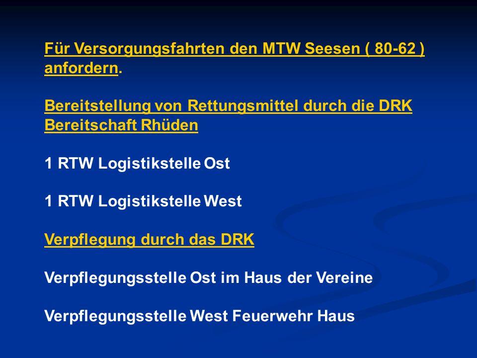 Für Versorgungsfahrten den MTW Seesen ( 80-62 ) anfordern.