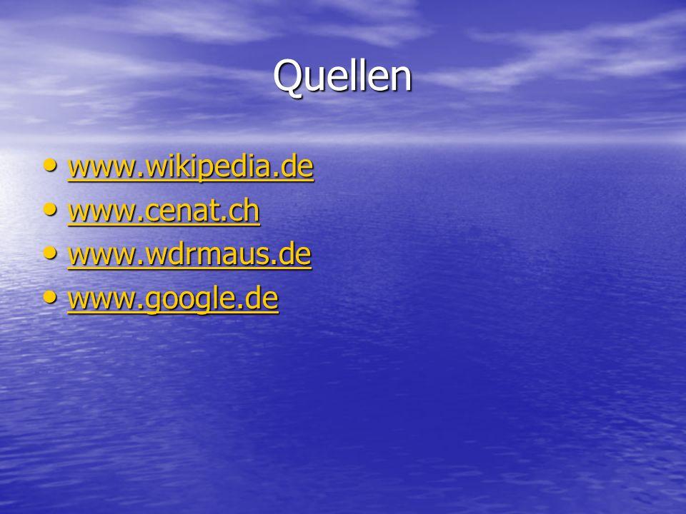 Quellen www.wikipedia.de www.cenat.ch www.wdrmaus.de www.google.de