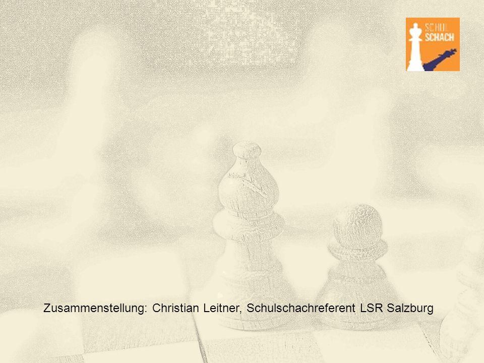 Zusammenstellung: Christian Leitner, Schulschachreferent LSR Salzburg