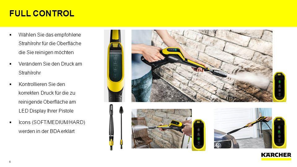 Full control Wählen Sie das empfohlene Strahlrohr für die Oberfläche die Sie reinigen möchten. Verändern Sie den Druck am Strahlrohr.