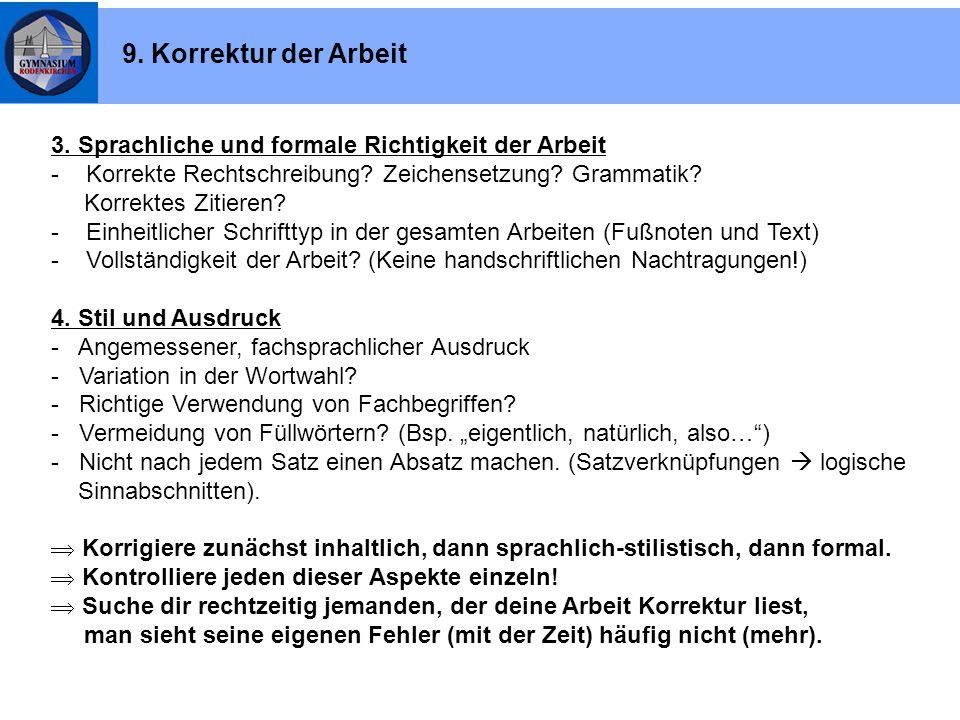 9. Korrektur der Arbeit 3. Sprachliche und formale Richtigkeit der Arbeit. - Korrekte Rechtschreibung Zeichensetzung Grammatik