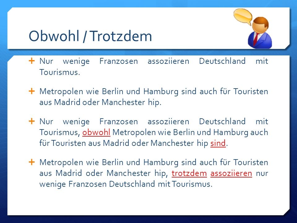 Obwohl / Trotzdem Nur wenige Franzosen assoziieren Deutschland mit Tourismus.