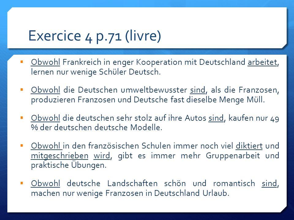 Exercice 4 p.71 (livre) Obwohl Frankreich in enger Kooperation mit Deutschland arbeitet, lernen nur wenige Schüler Deutsch.
