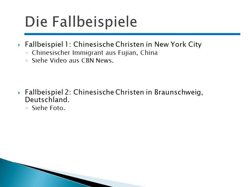 Die Fallbeispiele Fallbeispiel 1: Chinesische Christen in New York City. Chinesischer Immigrant aus Fujian, China.