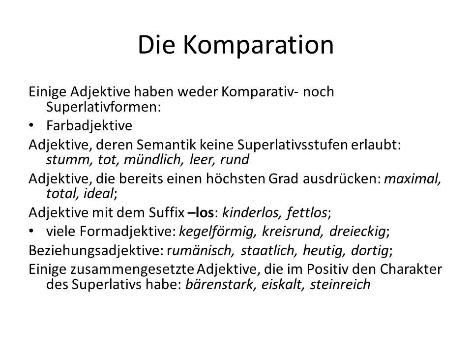 Die Komparation Einige Adjektive haben weder Komparativ- noch Superlativformen: Farbadjektive.