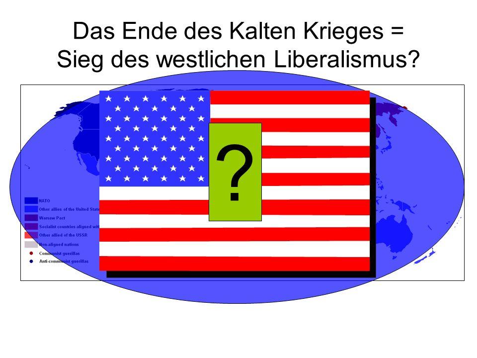 Das Ende des Kalten Krieges = Sieg des westlichen Liberalismus