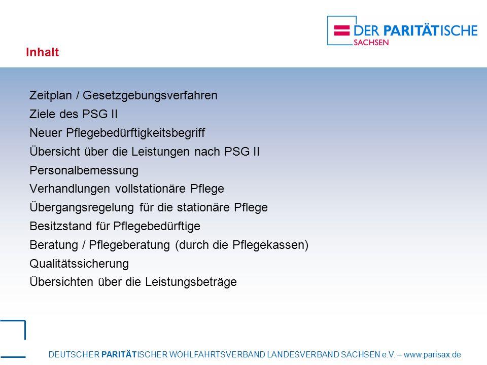 Inhalt Zeitplan / Gesetzgebungsverfahren. Ziele des PSG II. Neuer Pflegebedürftigkeitsbegriff. Übersicht über die Leistungen nach PSG II.