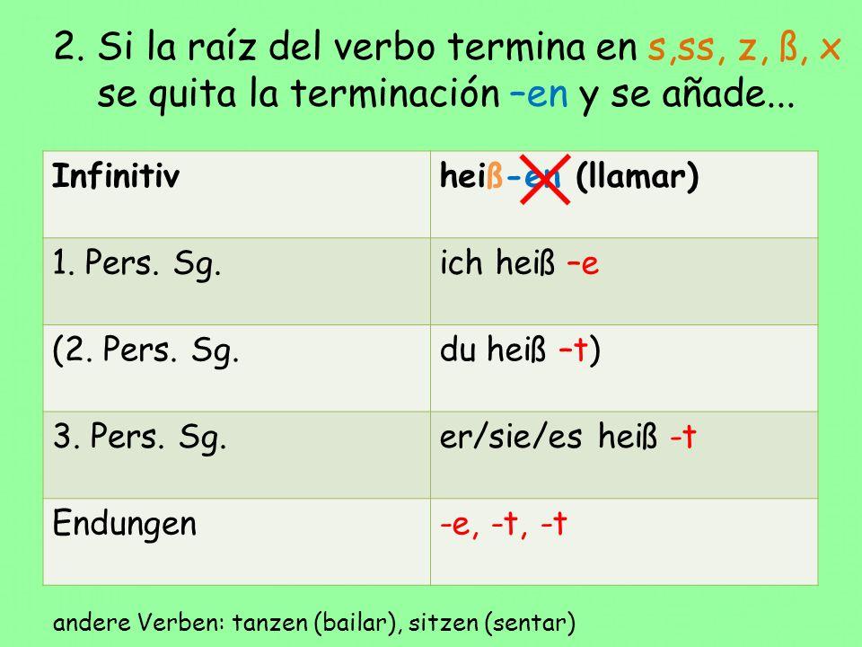 2. Si la raíz del verbo termina en s,ss, z, ß, x se quita la terminación –en y se añade...