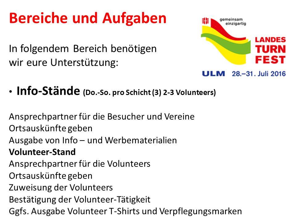 Bereiche und Aufgaben In folgendem Bereich benötigen wir eure Unterstützung: Info-Stände (Do.-So. pro Schicht (3) 2-3 Volunteers)