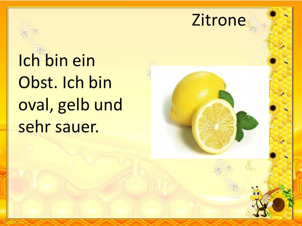 Zitrone Ich bin ein Obst. Ich bin oval, gelb und sehr sauer.