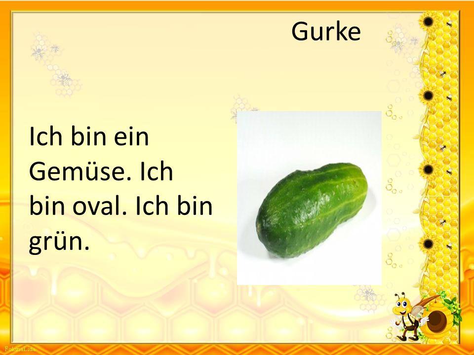Ich bin ein Gemüse. Ich bin oval. Ich bin grün.