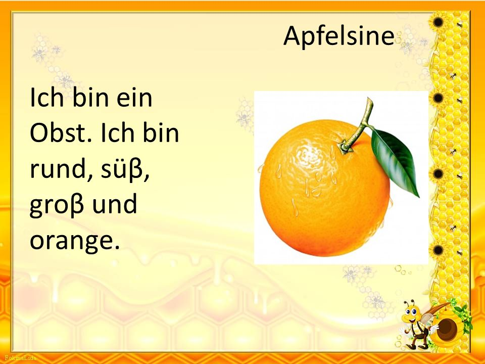 Apfelsine Ich bin ein Obst. Ich bin rund, süβ, groβ und orange.