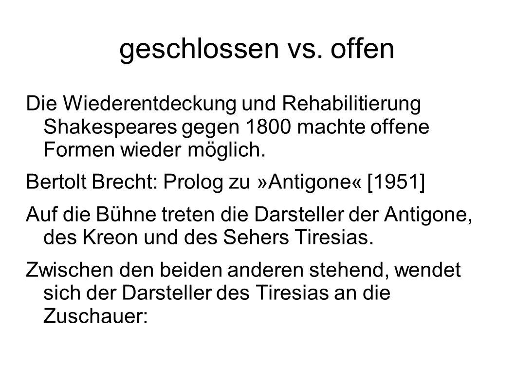 geschlossen vs. offen Die Wiederentdeckung und Rehabilitierung Shakespeares gegen 1800 machte offene Formen wieder möglich.