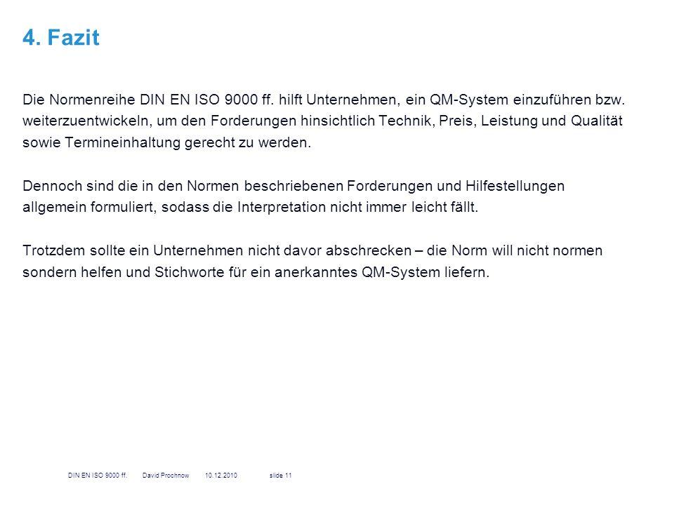 4. Fazit Die Normenreihe DIN EN ISO 9000 ff. hilft Unternehmen, ein QM-System einzuführen bzw.