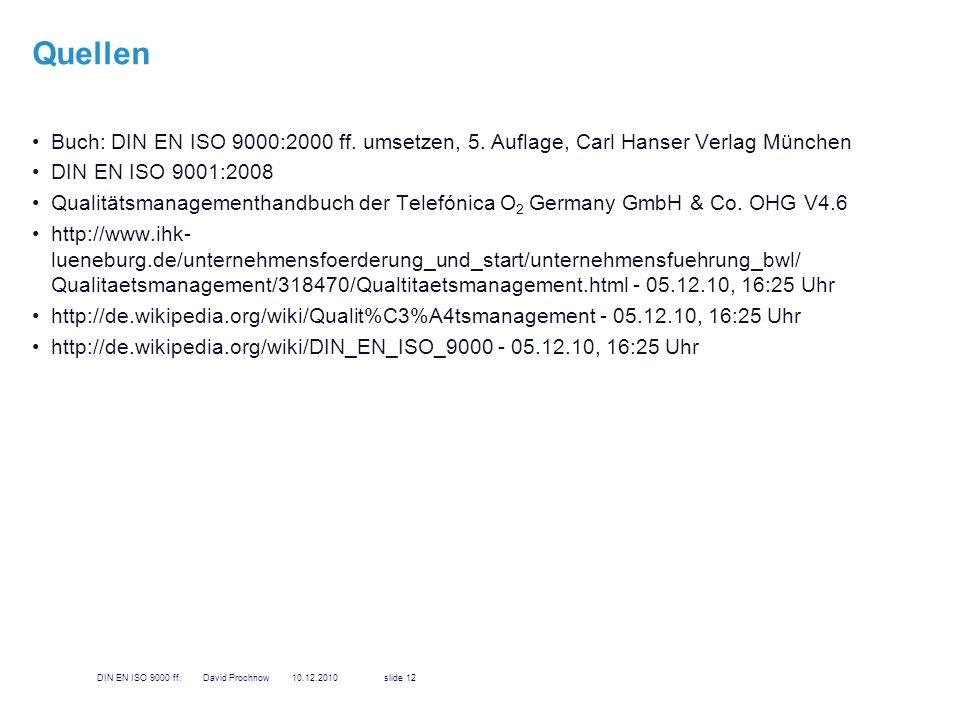 Quellen Buch: DIN EN ISO 9000:2000 ff. umsetzen, 5. Auflage, Carl Hanser Verlag München. DIN EN ISO 9001:2008.