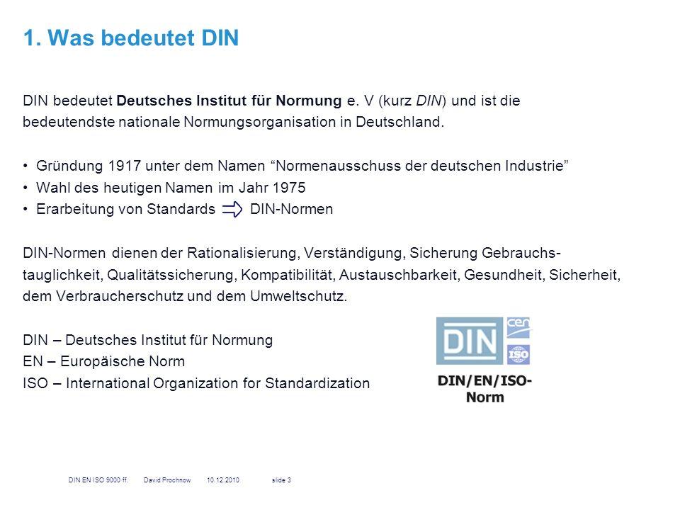 1. Was bedeutet DIN DIN bedeutet Deutsches Institut für Normung e. V (kurz DIN) und ist die.
