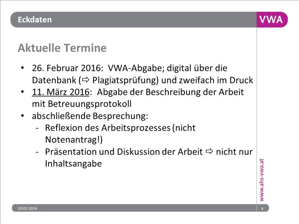 Aktuelle Termine 26. Februar 2016: VWA-Abgabe; digital über die Datenbank ( Plagiatsprüfung) und zweifach im Druck.