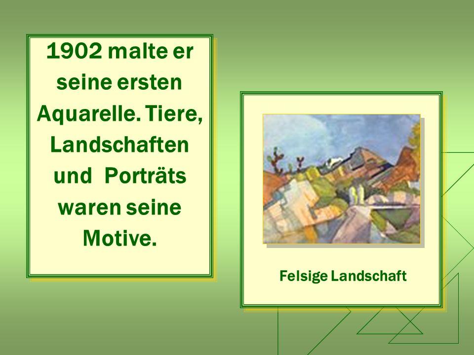 1902 malte er seine ersten Aquarelle. Tiere, Landschaften und Porträts