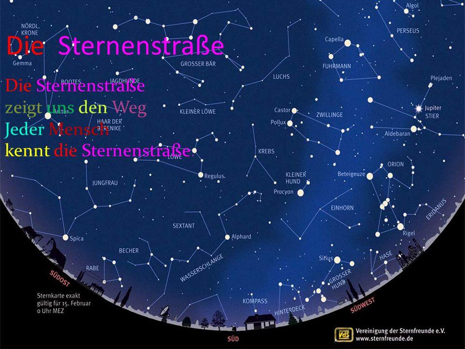 Die Sternenstraße Die Sternenstraße zeigt uns den Weg Jeder Mensch