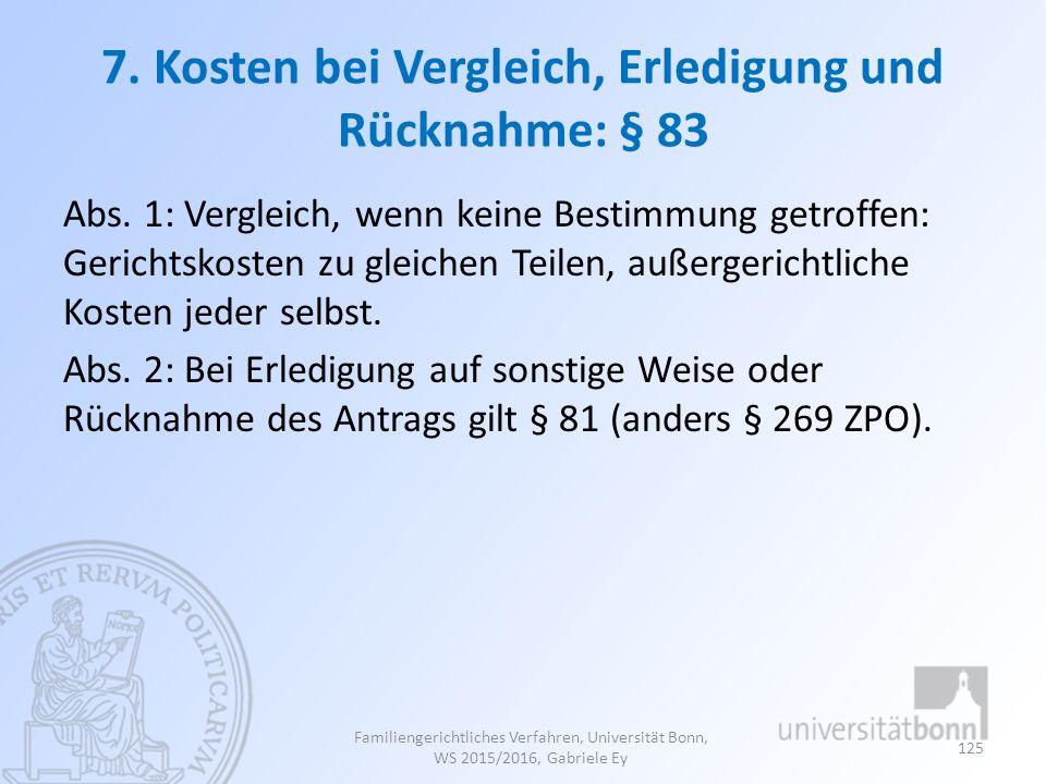 7. Kosten bei Vergleich, Erledigung und Rücknahme: § 83