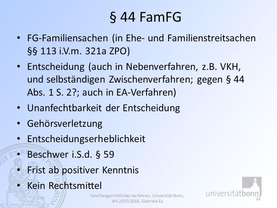 § 44 FamFG FG-Familiensachen (in Ehe- und Familienstreitsachen §§ 113 i.V.m. 321a ZPO)